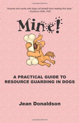 Jean Donaldson Mine! A Practical Guide To Resource Guarding In Dogs
