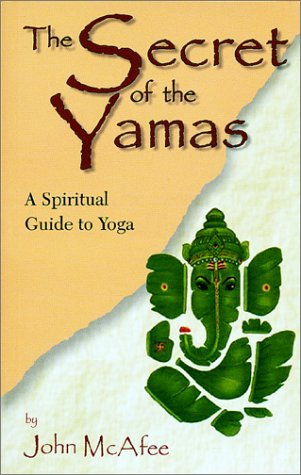 John Mcafee Secret Of The Yamas A Spiritual Guide To Yoga