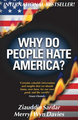 Ziauddin Sardar Why Do People Hate America?