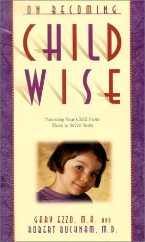 Gary Ezzo On Becoming Childwise Parenting Your Child From 3 To 7 Years