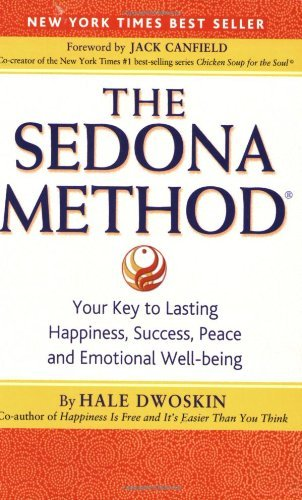 Hale Dwoskin The Sedona Method Your Key To Lasting Happiness Success Peace And