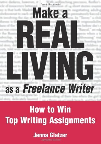 Jenna Glatzer Make A Real Living As A Freelance Writer How To Win Top Writing Assignments