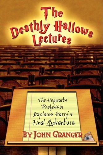 John Granger The Deathly Hallows Lectures The Hogwarts Professor Explains The Final Harry P 0002 Edition;