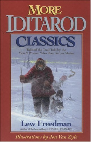 Lew Freedman More Iditarod Classics Tales Of The Trail Told By The Men & Women Who Ra