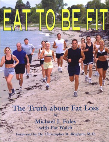 Michael J. Foley Eat To Be Fit Truth About Fat Loss