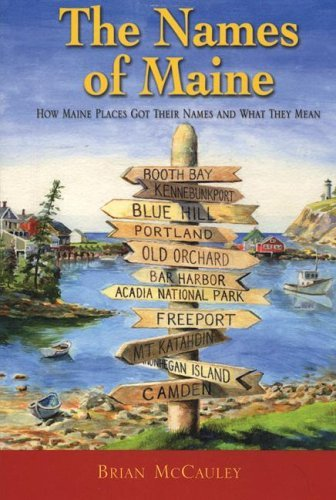 Brian Mccauley Matthew Dimock The Names Of Maine How Maine Places Got Their Nam