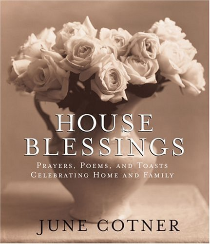 June Cotner House Blessings Prayers Poems And Toasts Celebrating Home And F