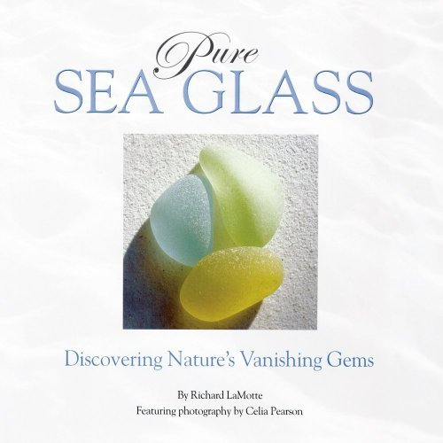 Richard Lamotte Pure Sea Glass Discovering Nature's Vanishing Gems