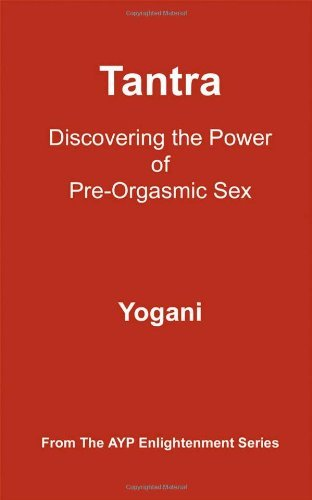 Yogani Tantra Discovering The Power Of Pre Orgasmic Sex
