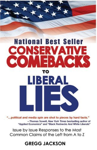 Gregg Jackson Conservative Comebacks To Liberal Lies Issue By Issue Responses To The Most Common Claim 2006 2007