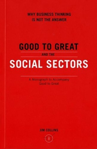 James C. Collins Good To Great And The Social Sectors A Monograph T