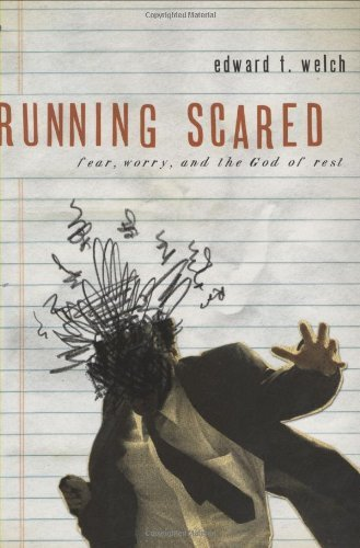 Edward T. Welch Running Scared Fear Worry And The God Rest