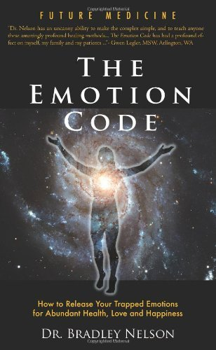 Bradley B. Nelson Emotion Code How To Release Your Trapped Emotions For Abundant