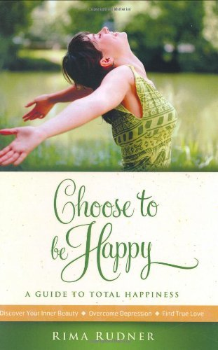 Rudner Rima Choose To Be Happy A Guide To Total Happiness