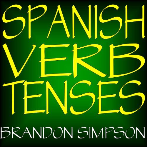 Brandon Simpson Spanish Verb Tenses How To Conjugate Spanish Verbs Perfecting Your M