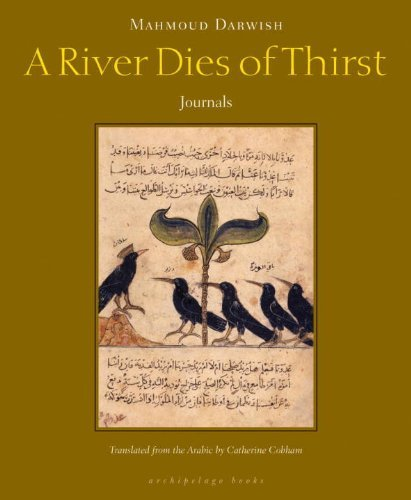 Mahmoud Darwish A River Dies Of Thirst Journals