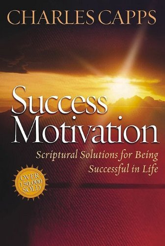 Charles Capps Success Motivation Scriptural Solutions For Being Successful In Life