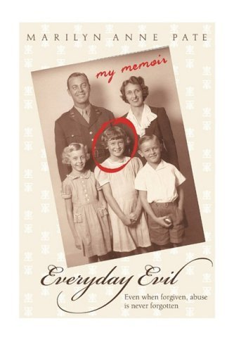 Marilyn Anne Pate Everyday Evil Even When Forgiven Abuse Is Never Forgotten