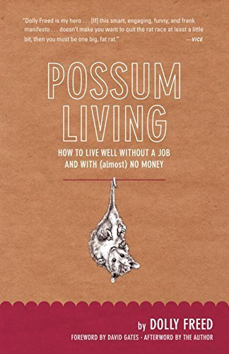 Dolly Freed Possum Living How To Live Well Without A Job And With (almost)
