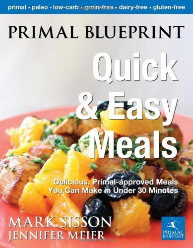 Jennifer Meier Primal Blueprint Quick And Easy Meals Delicious Primal Approved Meals You Can Make In