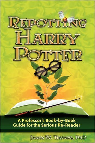James W. Thomas Repotting Harry Potter A Professor's Book By Book Guide For The Serious