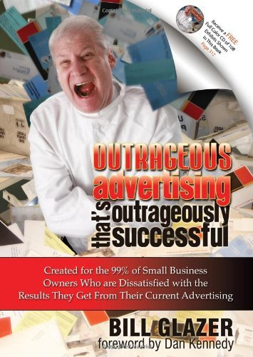 Bill Glazer Outrageous Advertising That's Outrageously Success Created For The 99% Of Small Business Owners Who