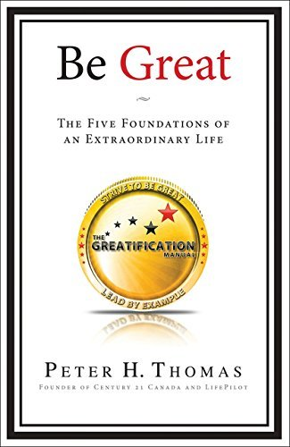 Peter H. Thomas Be Great The Five Foundations Of An Extraordinary Life