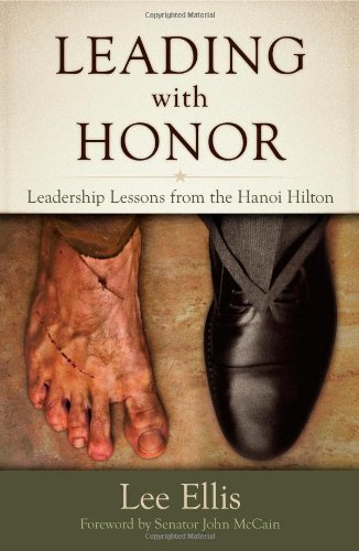 Lee Ellis Leading With Honor Leadership Lessons From The Hanoi Hilton
