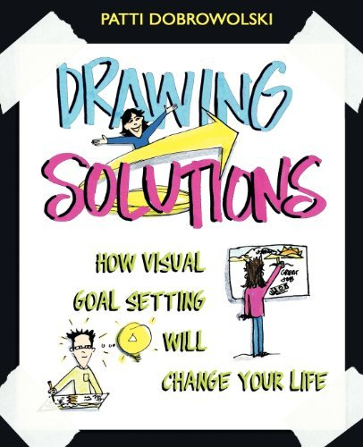 Patti Dobrowolski Drawing Solutions How Visual Goal Setting Will Change Your Life