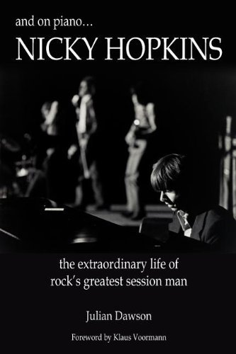 Julian Dawson And On Piano ...Nicky Hopkins The Extraordinary Life Of Rock's Greatest Session