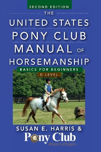 Susan E. Harris The United States Pony Club Manual Of Horsemanship Basics For Beginners D Level 0002 Edition;