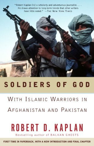 Robert Kaplan Soldiers Of God With Islamic Warriors In Afghanistan And Pakistan