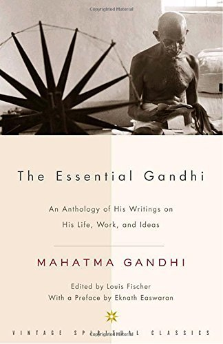Mahatma Gandhi The Essential Gandhi An Anthology Of His Writings On His Life Work A 0002 Edition;