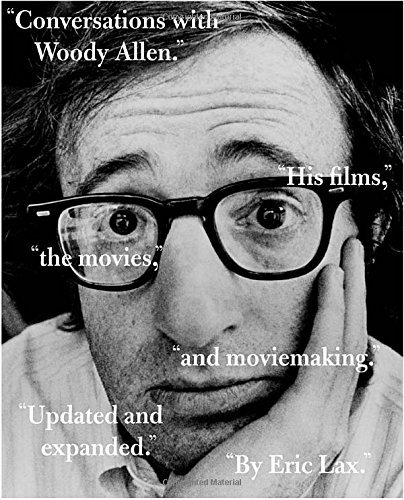 Eric Lax Conversations With Woody Allen His Films The Movies And Moviemaking Updated Expand