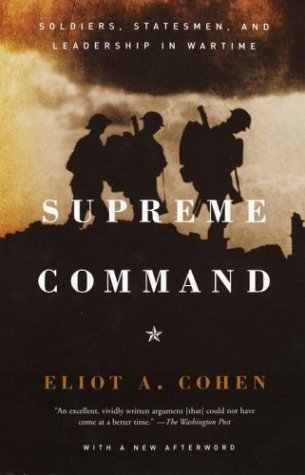 Eliot A. Cohen Supreme Command Soldiers Statesmen And Leadership In Wartime