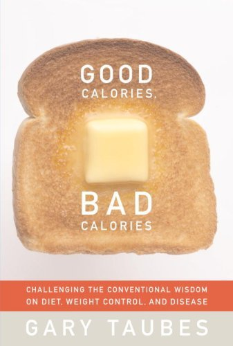 Gary Taubes Good Calories Bad Calories Challenging The Conve