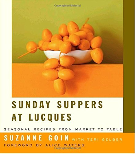 Suzanne Goin Sunday Suppers At Lucques Seasonal Recipes From Market To Table