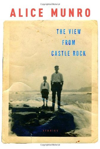 Alice Munro View From Castle Rock Stories