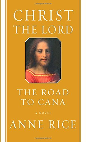 Anne Rice Christ The Lord The Road To Cana