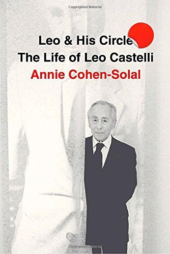 Annie Cohen Solal Leo And His Circle The Life Of Leo Castelli