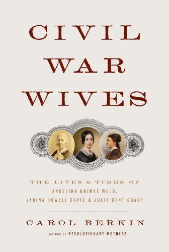 Berkin Carol Civil War Wives The Lives And Times Of Angelina Grimke Weld Vari