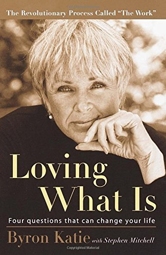 Byron Katie Loving What Is Four Questions That Can Change Your Life