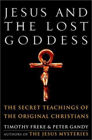 Timothy Freke Jesus And The Lost Goddess The Secret Teachings Of The Original Christians