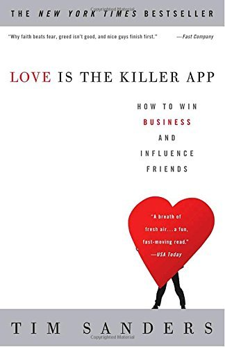 Jr. Thomas Sanders Love Is The Killer App How To Win Business And Influence Friends