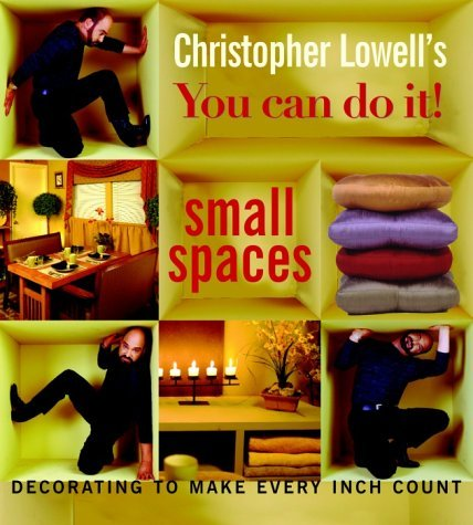 Christopher Lowell Christopher Lowell's You Can Do It! Small Spaces