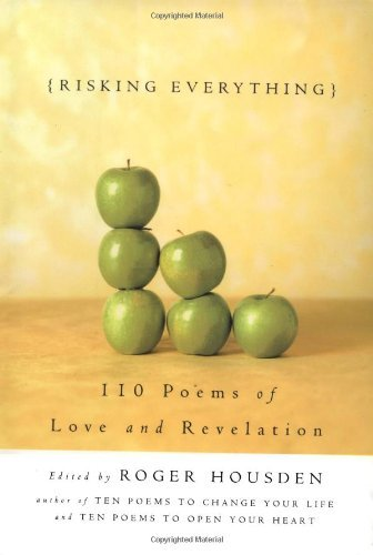 Roger Housden Risking Everything 110 Poems Of Love And Revelation