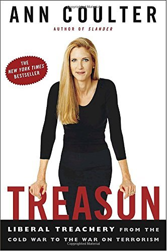 Ann Coulter Treason Liberal Treachery From The Cold War To The War On