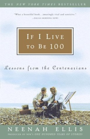 Ellis Neenah If I Live To Be 100 Lessons From The Centenarians