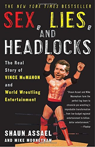 Shaun Assael Sex Lies And Headlocks The Real Story Of Vince Mcmahon And World Wrestli