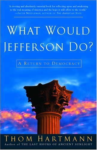 Thom Hartmann What Would Jefferson Do? A Return To Democracy